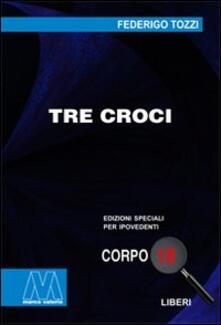 Tre croci. Ediz. per ipovedenti - Federigo Tozzi - copertina