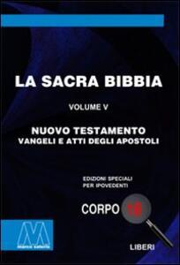 La Sacra Bibbia. Ediz. per ipovedenti. Vol. 5: Nuovo Testamento.