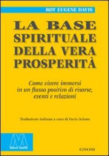 La base spirituale della vera prosperità. Come vivere immersi in un flusso positivo di risorse, eventi e relazioni.pdf