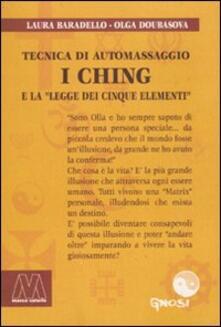 Tegliowinterrun.it I Ching. Tecnica di automassaggio e la legge dei cinque elementi. Con DVD Image
