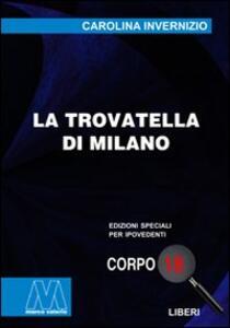 La trovatella di Milano. Ediz. per ipovedenti