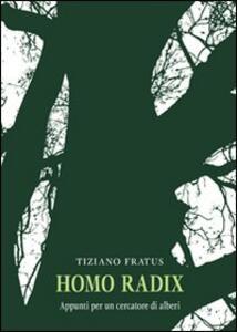 Homo radix. Appunti per un cercatore di alberi