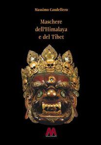 Maschere dell'Himalaya e del Tibet. Ediz. illustrata