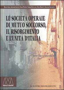Filippodegasperi.it Le società operaie di mutuo soccorso, il Risorgimento e l'unità d'Italia Image