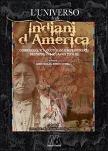 L' universo degli indiani d'America. Cosmologia, vita quotidiana e sopravvivenza dei popoli delle grandi pianure - copertina