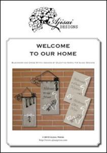 Welcome to our home. Cross stitch and blackwork designs. Ediz. italiana, francese e inglese