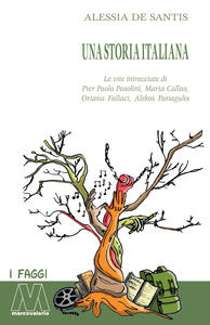 Una storia italiana. Le vite intrecciate di Pier Paolo Pasolini, Maria Callas, Oriana Fallaci, Alekos Panagulis