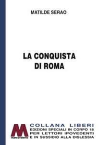 La conquista di Roma. Ediz. a caratteri grandi