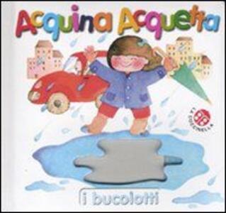 Acquina acquetta. Ediz. illustrata - Anna Curti,Giovanna Mantegazza - copertina