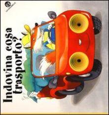 Indovina cosa trasporto? Ediz. illustrata.pdf