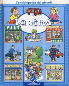 La città. L'enciclopedia dei piccoli