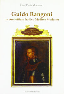 Guido Rangoni. Un condottiero fra Evo Medio e moderno