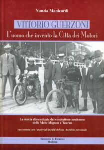 Vittorio Guerzoni. L'uomo che inventò la Città dei motori