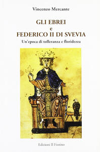 Gli ebrei e Federico II di Svevia. Un'epoca di tolleranza e floridezza