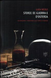 Storie di guerra e osteria. Occupazione e resistenza alle porte di Modena