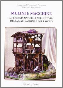 Mulini e macchine ad energia nella storia della macinazione e del lavoro