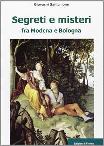 Segreti e misteri tra Modena e Bologna