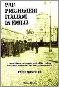 1918 prigionieri italiani in Emilia. I campi di concentramento per i militari italiani liberati dal nemico alla fine della Grande Guerra