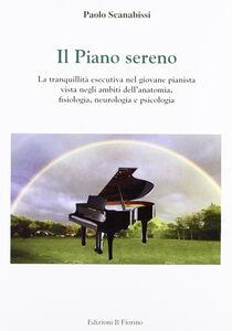 Il piano sereno. La tranquillità esecutiva nel giovane pianista vista negli ambiti dell'anatomia, fisiologia, neurologia e psicologia