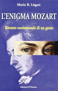 L' enigma Mozart. Ritratto sentimentale di un genio
