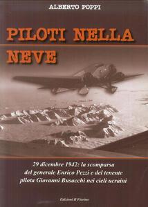 Piloti nellA neve. 29 dicembre 1942. La scomparsa del generale Enrico Pezzi e del tenente pilota Giovanni Bisacchi nei cieli ucraini