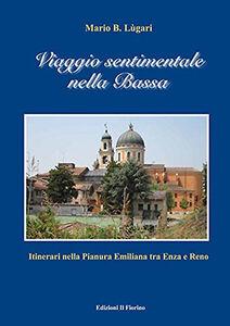 Viaggio sentimentale nella Bassa. Itinerari nella pianura emiliana traa Enza e Reno
