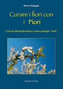 Curare i fiori con i fiori. L'uso dei rimedi floreali per curare patologie «verdi»