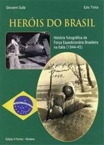 Herois do Brasil. História fotográfica da Força expedicionária brasileira na Itália (1994-45)