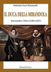 Il duca della Mirandola. Alessandro I Pico (1566-1637)