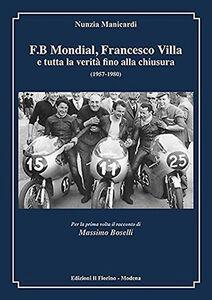 F.B Mondial, Francesco Villa e tutta la verità fino alla chiusura (1957-1980)