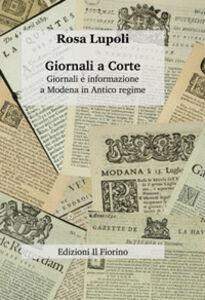Giornali a corte. Giornali e informazione a Modena in antico regime