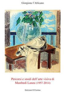 Percorsi e snodi dell'arte visiva di Manfredi Lanza (1957-2014)