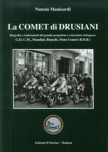 La comet di Drusiani. Biografia e realizzazioni del grande progettista e costruttore bolognese: G.D, C.M., Mondial, Bianchi, Moto Comet (B.D.B.)