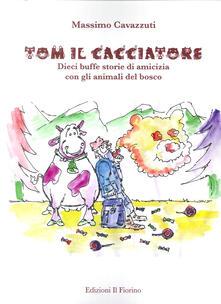 Tom il cacciatore. Dieci buffe storie di amicizia con gli animali del bosco.pdf