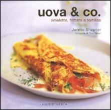 Uova & Co. Omelette, frittate e tortillas - Jennie Shapter,Tara Fisher - copertina