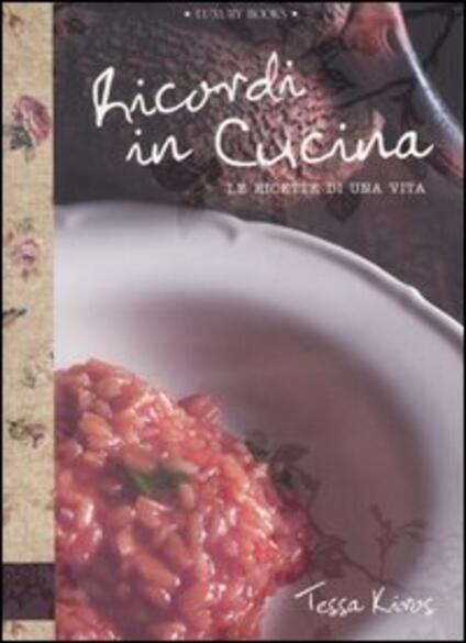 Ricordi in cucina. Le ricette di una vita - Tessa Kiros - copertina