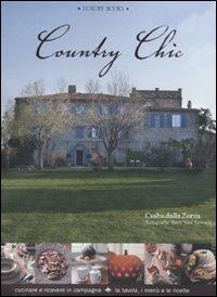 Country chic. Cucinare e ricevere in campagna. La tavola, i menù e le ricette - Dalla Zorza Csaba - wuz.it