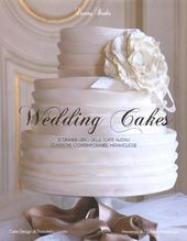 Wedding cakes. Il grande libro delle torte nuziali: classiche, contemporanee, meravigliose