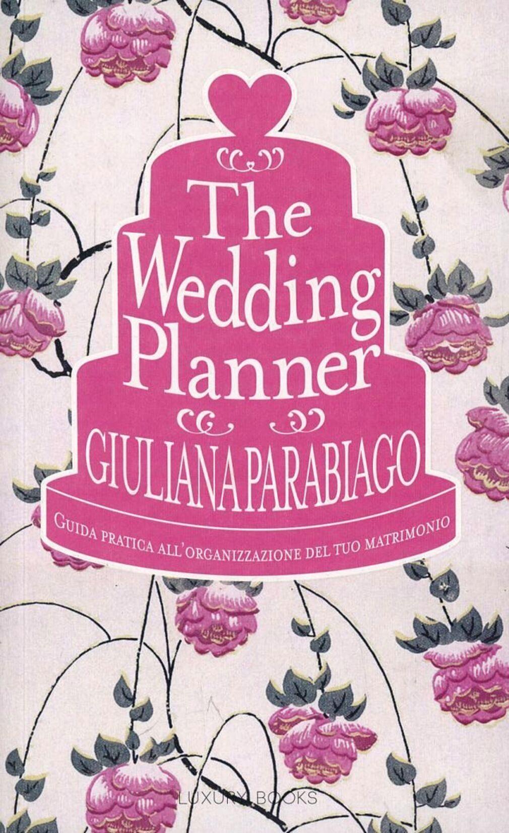 The wedding planner. Guida pratica all'organizzazione del tuo matrimonio