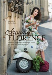 Around Florence. Un viaggio appassionante nella cucina Toscana, in 120 ricette - Dalla Zorza Csaba - wuz.it