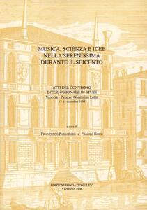 Musica, scienza e idee nella Serenissima durante il Seicento. Atti del Convegno internazionale di studi (Venezia, 13-15 dicembre 1993)
