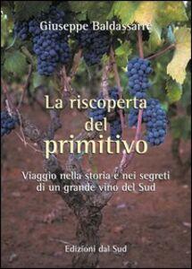 La riscoperta del Primitivo. Viaggio nella storia e nei segreti di un grande vino del Sud