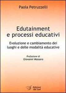 Edutainment e processi educativi. Evoluzione e cambiamento dei luoghi e delle modalità educative