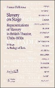 Slavery on stage. Representations of slavery in british theatre 1760s-1830s. Con CD Audio