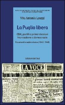 La Puglia libera. CLN, partiti e prime elezioni tra reazione e democrazia (1943-1946) - Vito A. Leuzzi - copertina