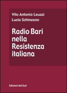 Radio Bari nella Resistenza italiana - Vito A. Leuzzi,Lucia Schinzano - copertina