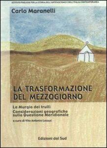 La trasformazione del Mezzogiorno. La murgia dei trulli. Considerazioni geografiche sulla questione meridionale