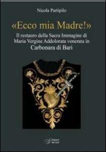 «Ecco mia madre!». Il restauro della sacra immagine di Maria Vergine Addolorata venerata in Carbonara di Bari