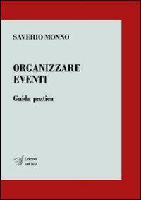 Organizzare eventi. Guida pratica