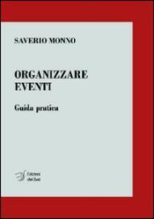 Organizzare Eventi Guida Pratica Saverio Monno Libro Edizioni Dal Sud Quaderni Ibs